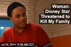 Woman: Disney Star Threatened to Kill My Family