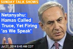 Netanyahu: Hamas Called Truce, Yet Firing 'as We Speak'