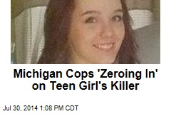 Michigan Cops 'Zeroing In' on Teen Girl's Killer