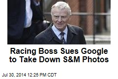 Racing Boss Sues Google to Take Down S&M Photos
