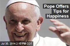 Pope Offers Tips for Happiness