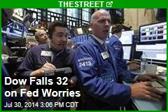 Dow Falls 32 on Fed Worries