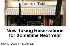Now Taking Reservations for Sometime Next Year
