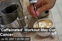 'Caffeinated' Workout May Cut Cancer