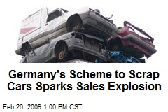 Germany's Scheme to Scrap Cars Sparks Sales Explosion