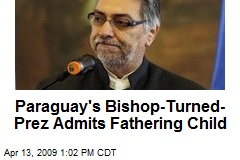 Paraguay's Bishop-Turned- Prez Admits Fathering Child
