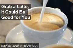 Grab a Latte, It Could Be Good for You