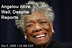 Angelou Alive, Well, Despite Reports