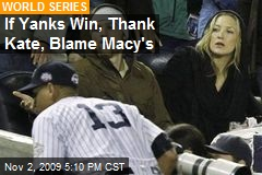 If Yanks Win, Thank Kate, Blame Macy's