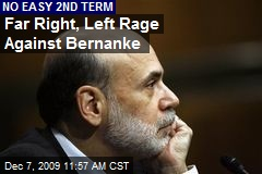 Far Right, Left Rage Against Bernanke